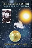 img - for The Gagarin Mystery: Columbus of Cosmos by Tibor Timothy Vajda (2006-12-03) book / textbook / text book