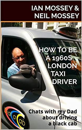 Amazon com: HOW TO BE A 1960S LONDON TAXI DRIVER: Chats with my Dad