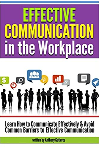 effective communication in the workplace learn how to communicate