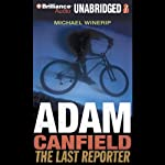 Adam Canfield: the Last Reporter: The Slash, Book 3 | Michael Winerip