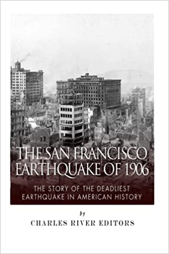 The san francisco earthquake of 1906 the story of the deadliest the san francisco earthquake of 1906 the story of the deadliest earthquake in american history charles river editors 9781500677848 amazon books fandeluxe Image collections