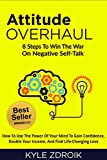 Attitude Overhaul: 8 Steps To Win The War On Negative Self-Talk