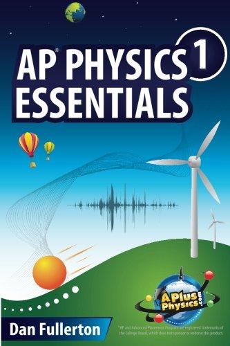 AP Physics 1 Essentials: An APlusPhysics Guide Dan Fullerton