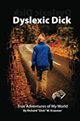 Dyslexic Dick: True Adventures of My World Paperback