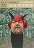 Belgian Lace From Hell: The Mythology Of S. Clay Wilson Vol.3