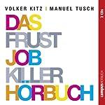 Das Frustjobkillerhörbuch: Warum es egal ist, für wen Sie arbeiten | Volker Kitz,Manuel Tusch