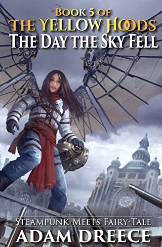 The Day the Sky Fell (The Yellow Hoods #5): Steampunk meets Fairy tale