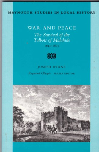 War and Peace: The Survival of the Talbots of Malahide (Maynooth Studies in Irish Local History)