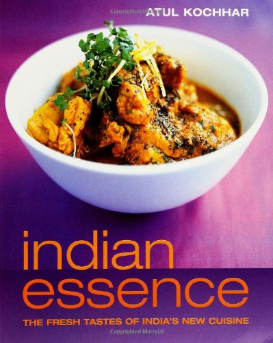 Indian Essence: The Fresh Tastes of India's New Cuisine