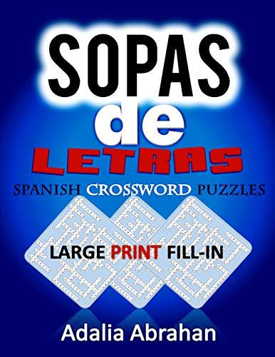 Pdf Entertainment sopas  de Letras Spanish Crossword Puzzles LARGE PRINT FILL-IN: Un Libro De Acertijo De Palabras En Español De Gran Tamaño Lleno De Impresión Para Adultos! (Spanish Edition)