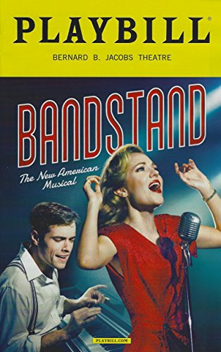 Bandstand Music (Bandstand The New American Musical Opening Night Playbill April 26, 2017, on Broadway Bernard B. Jacobs Theatre Music by Richard Oberacker Directed and Choreographed by Andy Blankenbuehler With Laura Osnes Corey Cott Beth Leavel)