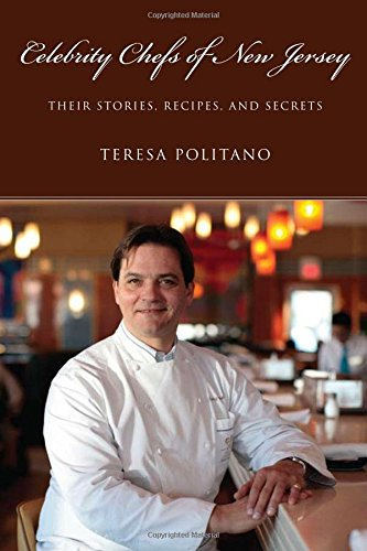 Celebrity Chefs of New Jersey: Their Stories, Recipes, and Secrets by Ms. Teresa Politano