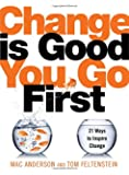 Change Is Good...You Go First: 21 Ways to Inspire Change