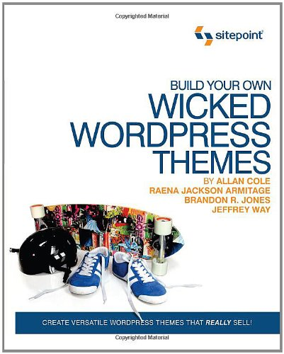Build Your Own Wicked WordPress Themes by Alan Cole , Brandon R. Jones , Jeffrey Way , Raena Jackson Armitage, Publisher : SitePoint