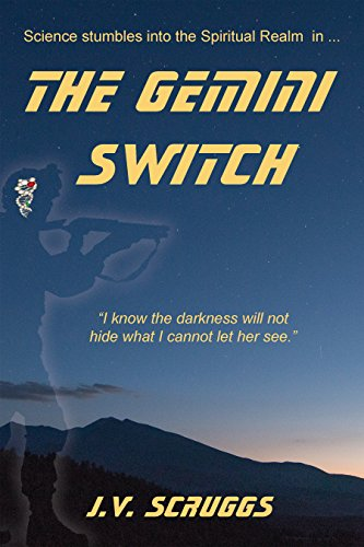 The Gemini Switch: Science stumbles into the the Spiritual Realm (The Gemini Trilogy Book 1)