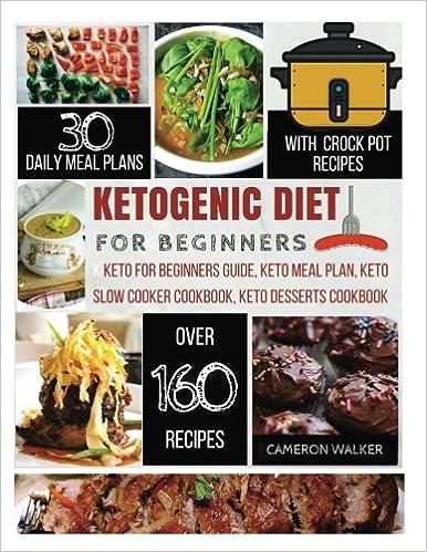 ketogenic Diet for Beginners: keto for beginners, keto meal plan cookbook, keto slow cooker cookbook, keto dessert recipes (Keto Diet)