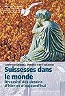 Suissesses Dans le Monde. Diversite des Destins d'Hier et d'Aujourd'Hui. par Deonna