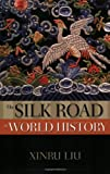 The Silk Road in World History (The New Oxford World History), Xinru Liu, 0195338103