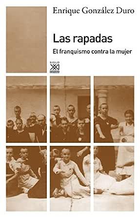 Las rapadas. El franquismo contra la mujer (Siglo XXI de España ...