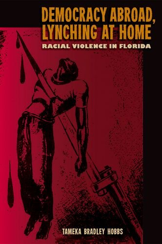 Democracy Abroad, Lynching at Home: Racial Violence in Florida (A Florida Quincentennial Book)