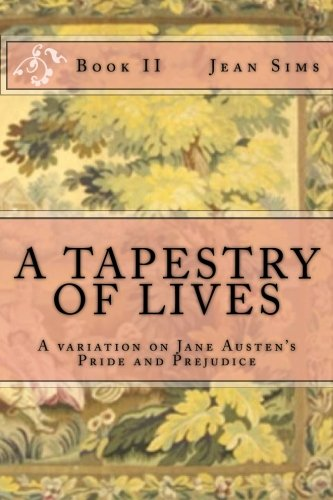 A Tapestry of Lives, Book 2: A Variation on Jane Austen's Pride and Prejudice (Volume 2) (Sims Jeans 2)