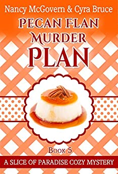 Pecan Flan Murder Plan: A Culinary Cozy Mystery With A Delicious Dessert Recipe (Slice of Paradise Cozy Mysteries Book 5) by [McGovern, Nancy, Bruce, Cyra]