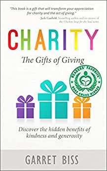 Charity The Gifts of Giving: Discover the Hidden Benefits of Kindness and Generosity by [Biss, Garret]