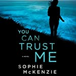 You Can Trust Me: A Novel | Sophie McKenzie