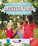 [The Artful Year: Celebrating the Seasons and Holidays with Crafts and Recipes--Over 175 Family- Friendly Activities…