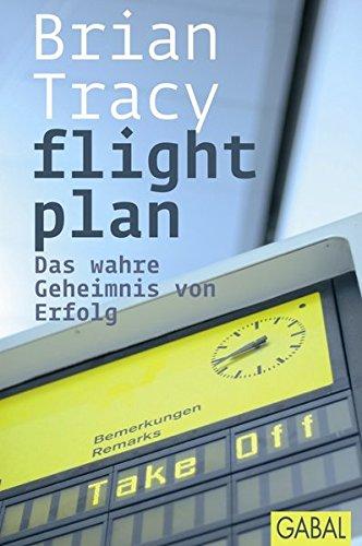 Flight Plan: Das wahre Geheimnis von Erfolg: (Dein Erfolg)