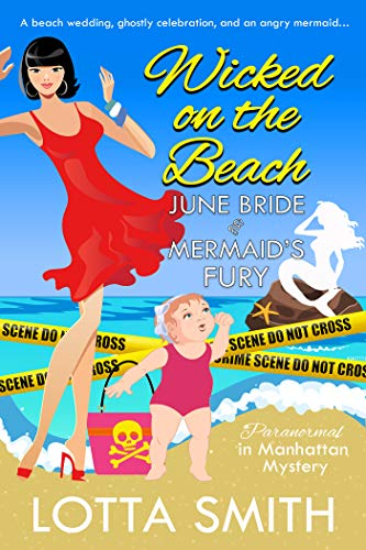 Wicked on the Beach: June Bride and Mermaid's Fury (Paranormal in Manhattan Mystery: A Cozy Mystery Book 20) by [Smith, Lotta]