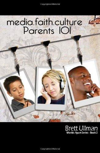 Media.Faith.Culture: Parents 101 (Worlds Apart)