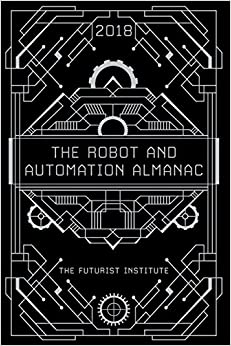 image for The Robot and Automation Almanac - 2018: The Futurist Institute