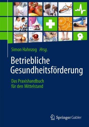 Betriebliche Gesundheitsförderung: Das Praxishandbuch für den Mittelstand