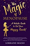 The Magic of Menopause: A Holistic Guide to Get Your Happy Back!
