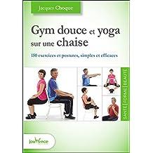 Gym douce et yoga sur une chaise (Les maxi pratiques t. 125) (French Edition)