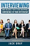 Interviewing: BONUS INCLUDED! 37 Ways to Have Unstoppable Confidence in Your Interview! (BONUS INCLUDED! 37 Ways to Have Unstoppable Confidence in...