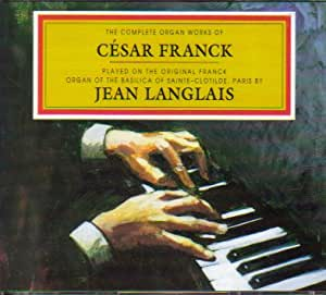 The Complete Organ Works of Cesar Franck: Played on the Organ of the Basilica of Sainte-Clotilde