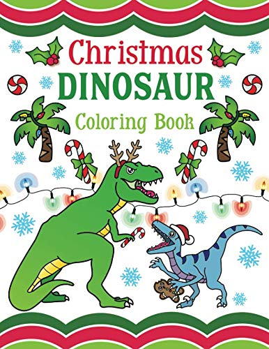 (Christmas Dinosaur Coloring Book: 30+ Pages of Holiday T-Rex, Raptors & Terrifyingly Festive Dinosaurs & Animals from the Jurassic Era! For Kids &)