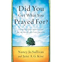 Did You Get What You Prayed For?: Keys to an Abundant Prayer Life