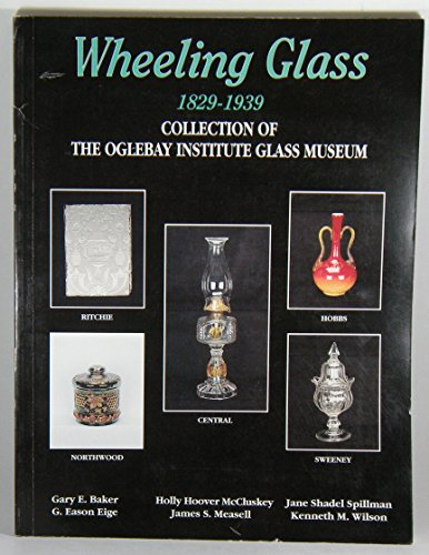 Wheeling Glass 1829-1939: Collection of the Oglebay Institute Glass Museum