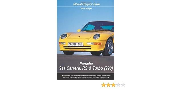 Porsche 911 Carrera, RS & Turbo (993): Ultimate Buyers Guide: Peter Morgan: 9780954999018: Amazon.com: Books