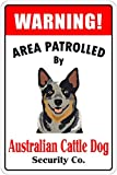 Warning Area Patrolled By Australian Cattle Dog Sign Aluminum Metal Signs 12 X 18 in.