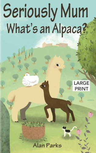 Mum Print (Seriously Mum, What's an Alpaca? (Seriously Mum Large Print) (Volume 1))