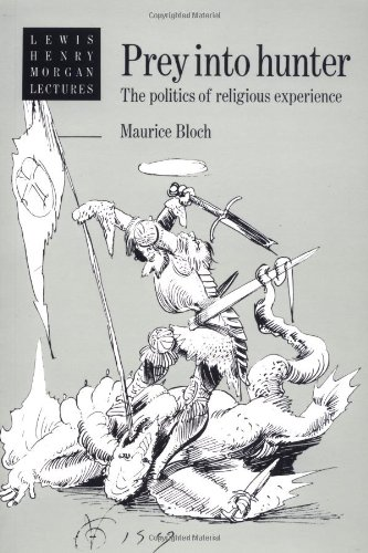 Prey into Hunter: The Politics of Religious Experience (Lewis Henry Morgan Lectures)