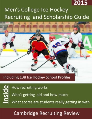 Men's College Ice Hockey Recruiting and Scholarship Guide: Including 138 Ice Hockey School Profiles