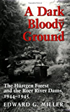 A Dark and Bloody Ground: The Hurtgen Forest and the Roer River Dams, 1944-1945: The Hurtgen Forest and the Roer River Dams, 1941-1945 (Williams-Ford Texas ... University Military History Series Book 42)