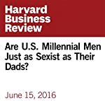 Are US Millennial Men Just as Sexist as Their Dads? | Andrea S. Kramer,Alton B. Harris