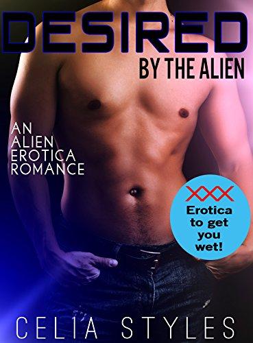 Desired by the Alien: An Alien Erotica Romance (Alien Erotic Romance, Sci-Fi Alien Romance, Paranormal Erotica, Scifi Romance, Alien Abduction, Interracial Romance Book 1)