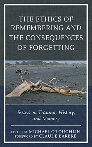 Books : The Ethics of Remembering and the Consequences of Forgetting: Essays on Trauma, History, and Memory (New Imago)